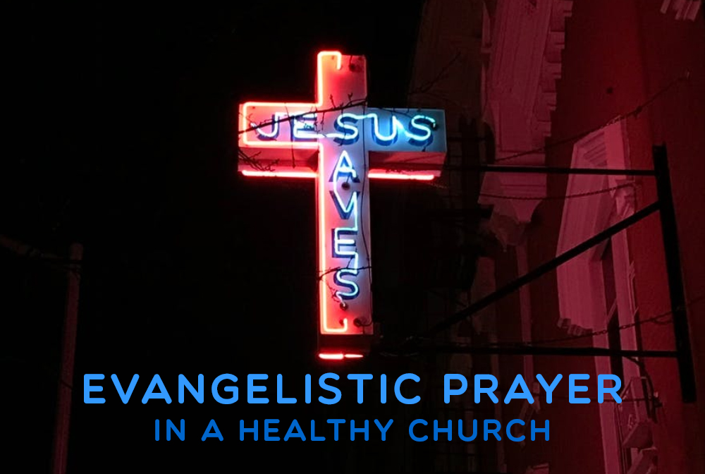 Evangelistic Prayer in a Healthy Church