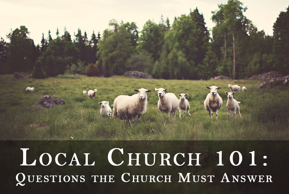 Local Church 101: Questions the Church Must Answer
