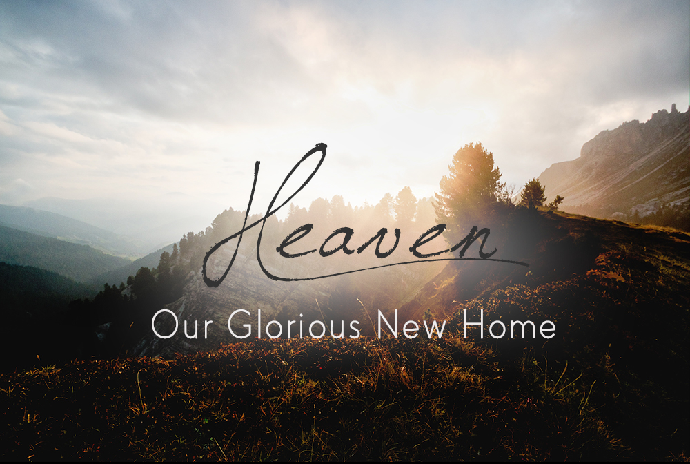 Heaven: Our Glorious New Home