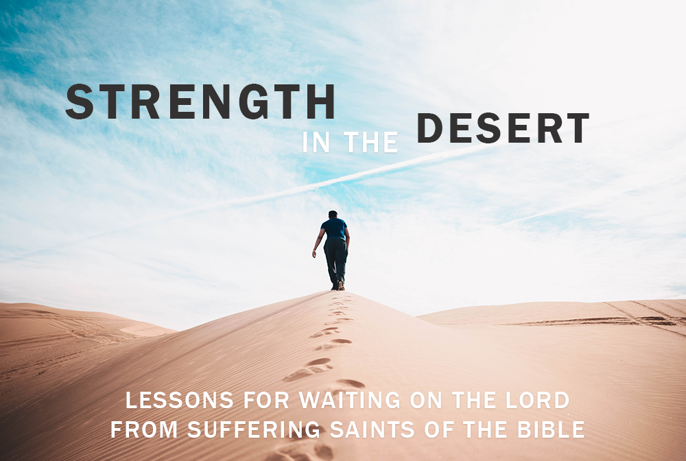 Strength in the Desert: Lessons for Waiting on the Lord